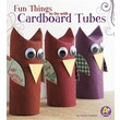 Fun Things to Do with Cardboard Tubes (10 Things to Do)
