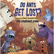 Do Ants Get Lost?: Learning about Animal Communication with the Garbage Gang (The Garbage Gang's Super Science Questions)