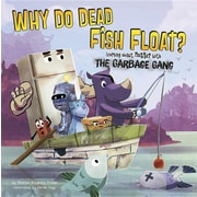 Why Do Dead Fish Float?: Learning about Matter with the Garbage Gang (The Garbage Gang's Super Science Questions)