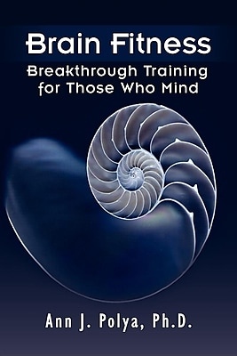 Brain Fitness: Breakthrough Training for Those Who Mind 1472387