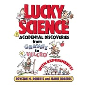 Lucky Science: Accidental Discoveries From Gravity to Velcro, with Experiments