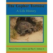 Life History: The Gopher Tortoise : A Life History by Patricia Ashton (2004, Har