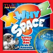 TIME For Kids X-WHY-Z Space: Little Kids Ask. We Answer.