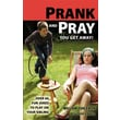 Prank and Pray You Get Away! Over 60 Fun Jokes to Play on Your Sibling