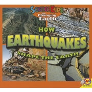 How Earthquakes Shape the Earth (Science Kids: The Changing Earth) (PB)