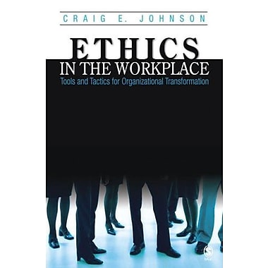 Ethics in the Workplace: Tools and Tactics for Organizational Transformation, New Book (9781412905381)