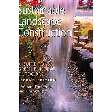 Sustainable Landscape Construction: A Guide to Green Building Outdoors, Second Edition, New Book (9781597261425)