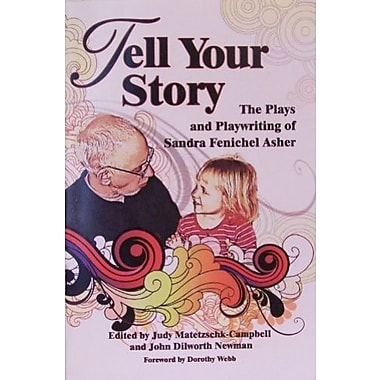 Tell Your Story The Plays and Playwriting of Sandra Fenichel Asher, New Book (9781583426746)