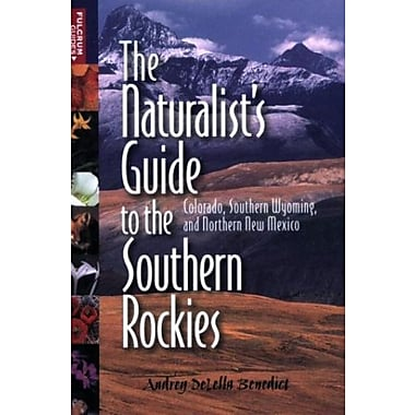 The Naturalist's Guide to the Southern Rockies: Colorado, Southern Wyoming, & Northern New Mexico, New Book (9781555915353)
