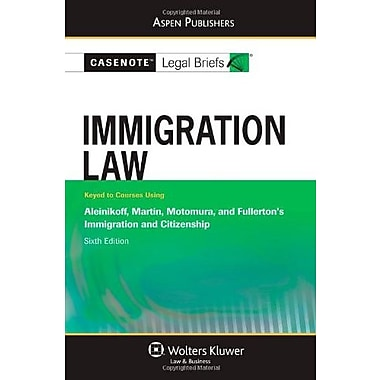 Casenote Legal Briefs: Immigration Law: Keyed to Aleinikoff, Martin, Motomura, & Fullerton's Immigration & Citizenship, Used