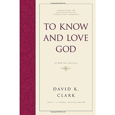 To Know and Love God: Method for Theology (Foundations of Evangelical Theology), Used Book (9781581344844)