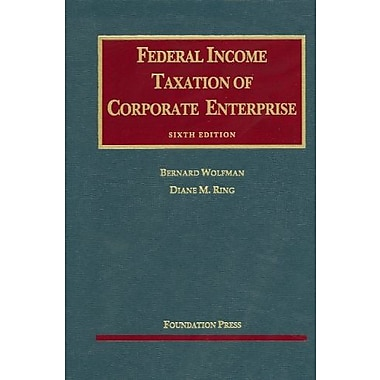Wolfman and Ring's Federal Income Taxation of Corporate Enterprise, 6th (University Casebook Series), New Book (9781599418889)