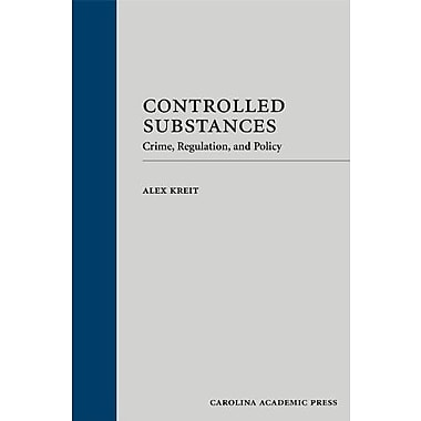 Controlled Substances: Crime, Regulation, and Policy, New Book (9781594608711)
