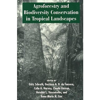 Agroforestry and Biodiversity Conservation in Tropical Landscapes, New Book (9781559633574)
