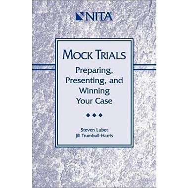 Mock Trials : Preparing, Presenting, and Winning Your Case, New Book (9781556817137)