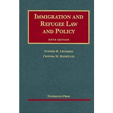 Legomsky and Rodriguez' Immigration and Refugee Law and Policy, 5th (University Casebook Series), Used Book (9781599416137)