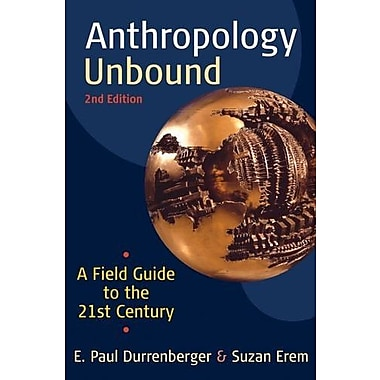 Anthropology Unbound: A Field Guide to the 21st Century, New Book (9781594517723)