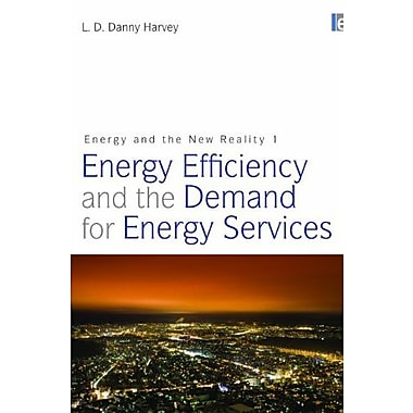 Energy and the New Reality 1: Energy Efficiency and the Demand for Energy Services, New Book (9781844079124)