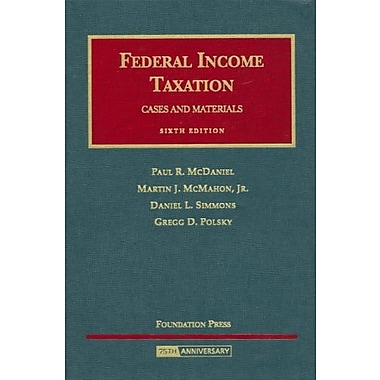 McDaniel, McMahon, Simmons, and Polsky's Federal Income Taxation, 6th (University Casebook Series), Used Book (9781599412450)