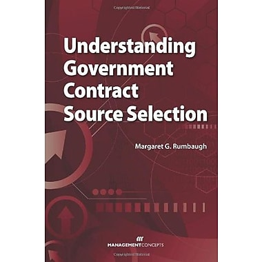 Understanding Government Contract Source Selection, New Book (9781567262735)