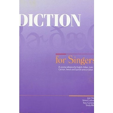 Diction for Singers: A Concise Reference for English, Italian, Latin, German, French and Spanish Pronunciation, New Book