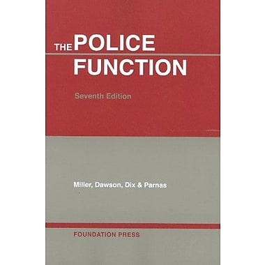 Miller, Dawson, Dix, and Parnas' The Police Function, 7th (University Casebook Series), (9781599415642)