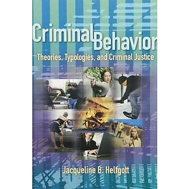 Criminal Behavior: Theories, Typologies and Criminal Justice, New Book (9781412904872)