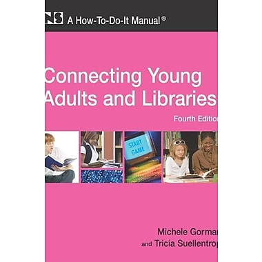 Connecting Young Adults and Libraries: A How-To-Do-It Manual, 4th Edition, New Book (9781555706654)