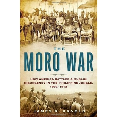 The Moro War: How America Battled a Muslim Insurgency in the Philippine Jungle, 1902-1913, (9781608190249)