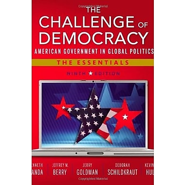 The Challenge of Democracy: American Government in Global Politics, The Essentials, Used Book (9781133602309)
