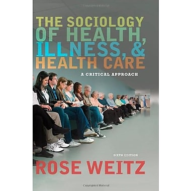 The Sociology of Health, Illness, and Health Care: A Critical Approach, New Book (9781111828790)