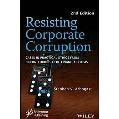 Resisting Corporate Corruption: Cases in Practical Ethics From Enron Through The Financial Crisis, New Book (9781118208557)