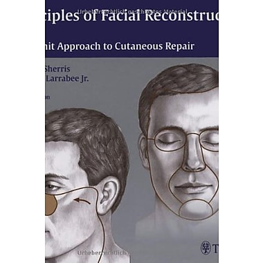Principles of Facial Reconstruction: A Subunit Approach to Cutaneous Repair, New Book (9781588905123)