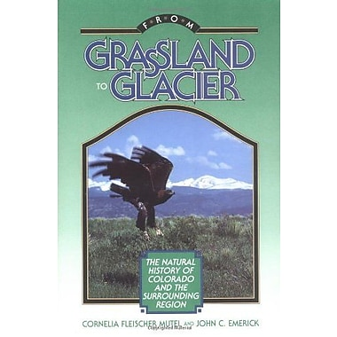 From Grassland to Glacier: The Natural History of Colorado and the Surrounding Region, (9781555660895)