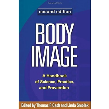 Body Image, Second Edition: A Handbook of Science, Practice, and Prevention, (9781609181826)