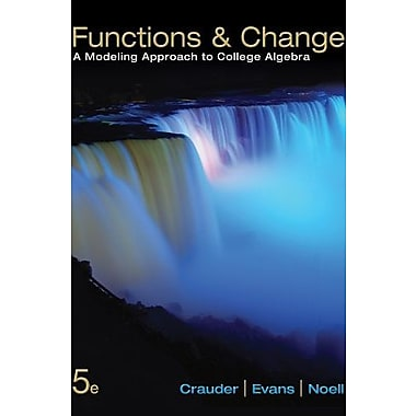 Functions and Change: A Modeling Approach to College Algebra, New Book (9781133365556)