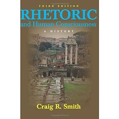 Rhetoric and Human Consciousness: A History, New Book (9781577665878)