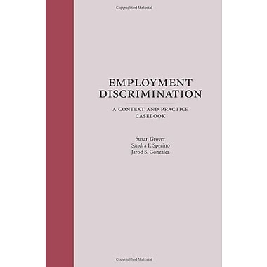 Employment Discrimination: A Context and Practice Casebook, New Book (9781594606052)