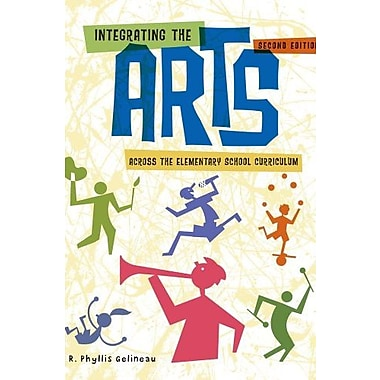 Integrating the Arts Across the Elementary School Curriculum (What's New in Education), (9781111301262)