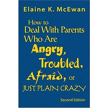 How to Deal With Parents Who Are Angry, Troubled, Afraid, or Just Plain Crazy, New Book (9781412904438)