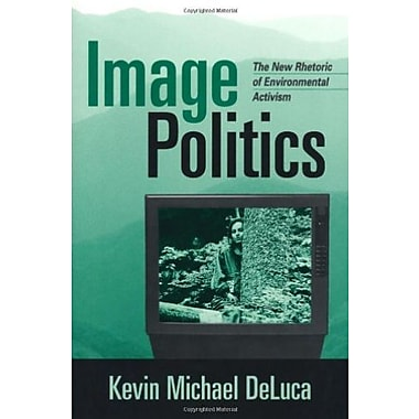 Image Politics: The New Rhetoric of Environmental Activism, New Book (9781572304611)