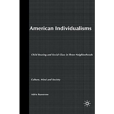 American Individualisms: Child Rearing & Social Class in 3 Neighborhoods (Culture, Mind, & Society), New Book (9781403964816)