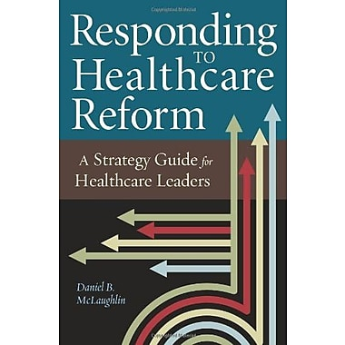 Responding to Healthcare Reform: A Strategy Guide for Healthcare Leaders (Ache Management), New Book (9781567934168)