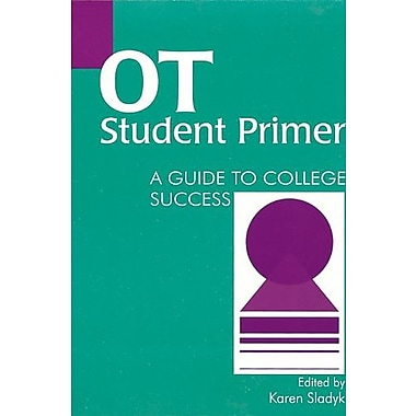 OT Student Primer: A Guide to College Success, (9781556423185)