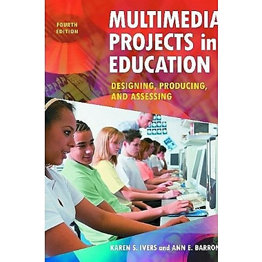 Multimedia Projects in Education: Designing, Producing, and Assessing, New Book (9781598845341)