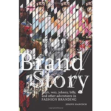 Brand/Story: Ralph, Vera, Johnny, Billy, and Other Adventures in Fashion Branding, New Book (9781563676222)