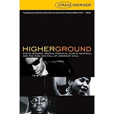 Higher Ground: Stevie Wonder, Aretha Franklin, Curtis Mayfield, and the Rise and Fall of American Soul, New Book (9781400081554)
