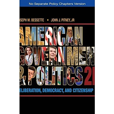 American Government and Politics: Deliberation, Democracy, and Citizenship, New Book (9781133587903)