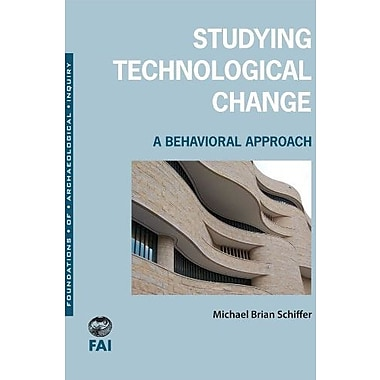 Studying Technological Change: A Behavioral Approach (Foundations of Archaeological Inquiry), New Book (9781607811367)