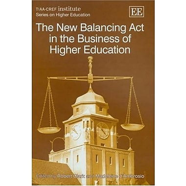 The New Balancing Act in the Business of Higher Education, New Book (9781845427313)
